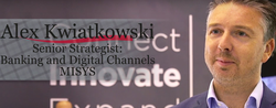 Alex Kwiatkowski, Senior Strategist, Banking and Digital Channels of Misys
