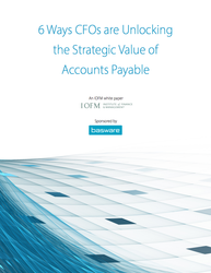 How CFOs Are Unlocking The Strategic Value Of Accounts Payable
