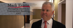 Mark Evans, Managing Director, Transaction Banking for ANZ