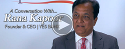 A Conversation With...Rana Kapoor, Founder & CEO of Yes Bank