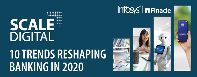 Infosys | Finacle : 10 Trends Reshaping Banking in 2020Bank of Qatar: Putting Customers at the Heart of Digital Banking