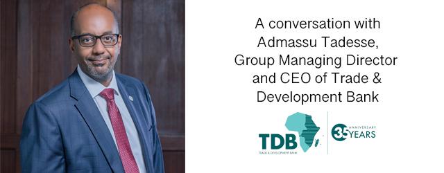 In conversation with Admassu Tadesse, Group Managing Director & CEO, TDB Bank.