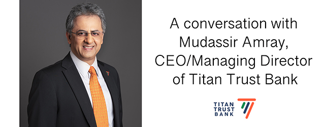 In conversation with Mudassir Amray, MD and CEO Titan Trust Bank.